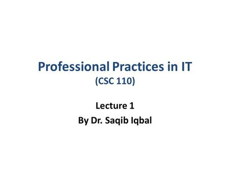 Professional Practices in IT (CSC 110)