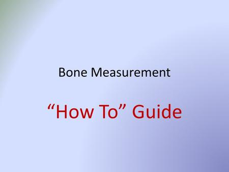 "Bone Measurement ""How To"" Guide."