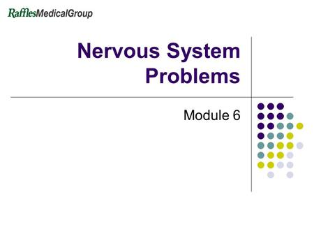 Nervous System Problems Module 6. 2 Nervous System Problems Function Body information gathering, storage, and control system Consist of the brain and.