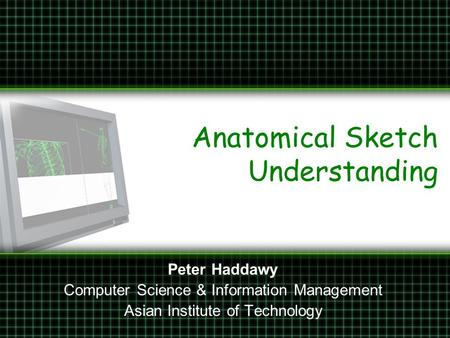 Anatomical Sketch Understanding Peter Haddawy Computer Science & Information Management Asian Institute of Technology.