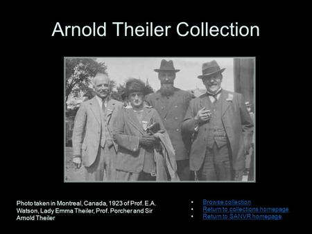 Arnold Theiler Collection Browse collection Return to collections homepage Return to SANVR homepage Photo taken in Montreal, Canada, 1923 of Prof. E.A.