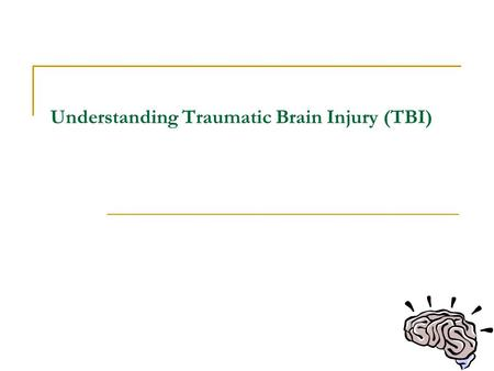 Understanding Traumatic Brain Injury (TBI). Introduction What is TBI? How does it occur? Who typically experiences a TBI? How does a normal brain function?