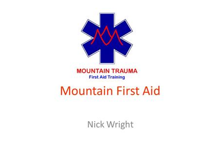 Mountain First Aid Nick Wright. RESPONSE Read the wreckage. What is the casualty's level of consciousness? Stabilise head before checking. A- Alert and.