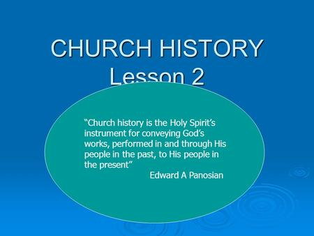 "CHURCH HISTORY Lesson 2 The Setting of the Church ""Church history is the Holy Spirit's instrument for conveying God's works, performed in and through His."