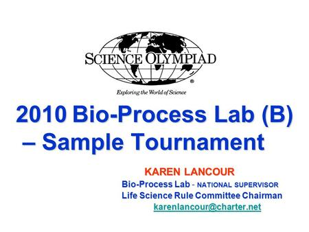 2010 Bio-Process Lab (B) – Sample Tournament 2010 Bio-Process Lab (B) – Sample Tournament KAREN LANCOUR Bio-Process Lab NATIONAL SUPERVISOR Bio-Process.