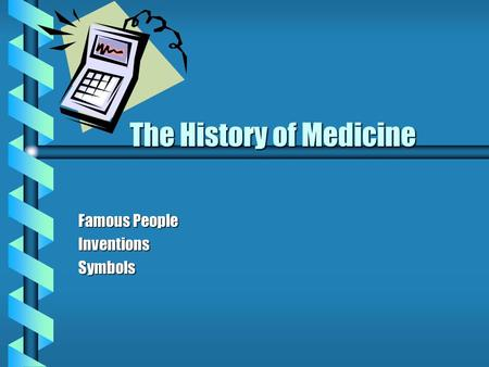 The History of Medicine The History of Medicine Famous People Inventions Symbols.