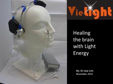 Healing the brain with Light Energy By: Dr Lew Lim November 2014.