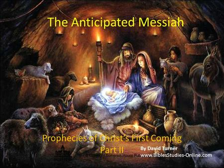 The Anticipated Messiah Prophecies of Christ's First Coming Part II By David Turner www.BiblesStudies-Online.com.