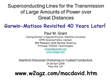 Superconducting Lines for the Transmission of Large Amounts of Power over Great Distances Paul M. Grant Visiting Scholar in Applied Physics, Stanford University.