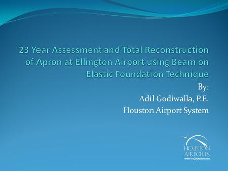 By: Adil Godiwalla, P.E. Houston Airport System www.fly2houston.com.
