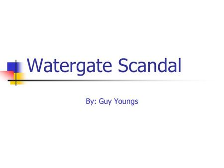 Watergate Scandal By: Guy Youngs. What is the Watergate scandal? The Watergate scandal was a scandal in the 1970's involving former president Richard.