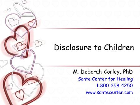 Disclosure to Children M. Deborah Corley, PhD Sante Center for Healing 1-800-258-4250 www.santecenter.com.