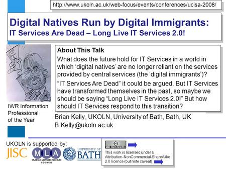 IWR Information Professional of the Year UKOLN is supported by: Digital Natives Run by Digital Immigrants: IT Services Are Dead – Long Live IT Services.