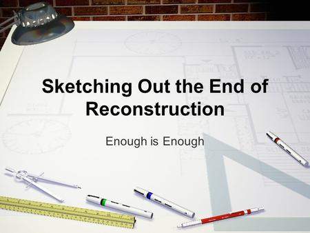 Sketching Out the End of Reconstruction Enough is Enough.