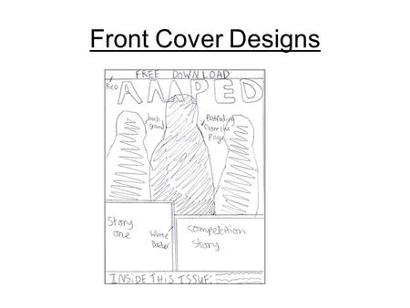 Front Cover Designs. Basic layout of proposed music magazine, Attempting to draw the customer in by offering free things, this was a technique used a.