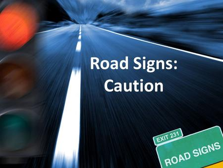 Road Signs: Caution. Review The Path Principle: Our _________, not our intention, determines our __________.