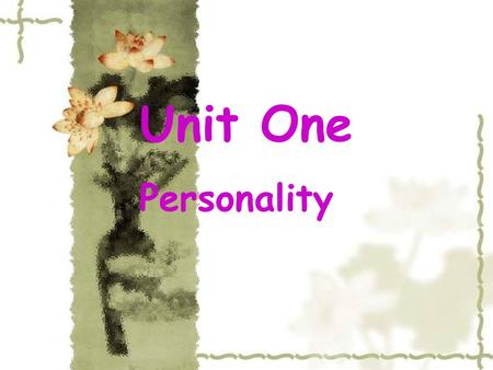 Unit One Personality Personality refers to all the personal characteristics that determine the way a person thinks, feels and acts in his or her social.