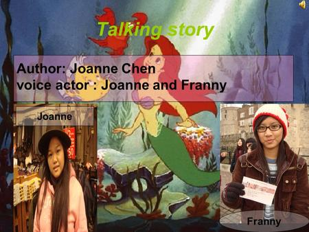 Talking story Joanne Franny Author: Joanne Chen voice actor : Joanne and Franny.
