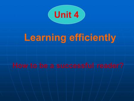 Unit 4 How to be a successful reader? Learning efficiently.