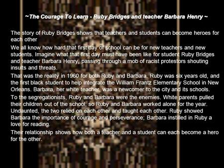 ~The Courage To Learn - Ruby Bridges and teacher Barbara Henry ~