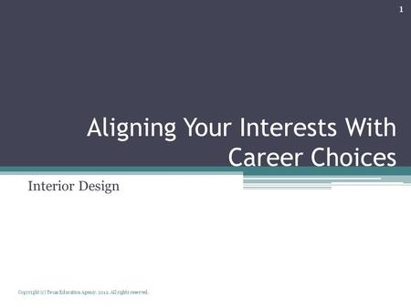 Aligning Your Interests With Career Choices Interior Design Copyright (c) Texas Education Agency, 2012. All rights reserved. 1.