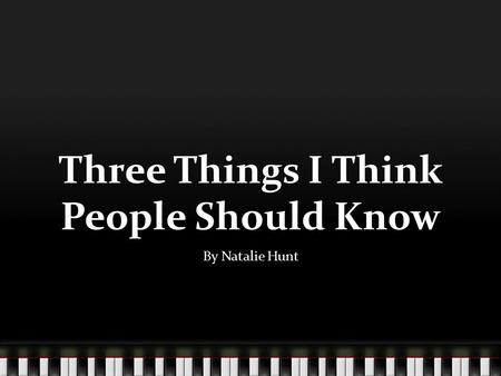 Three Things I Think People Should Know By Natalie Hunt.