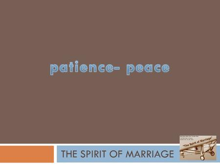 "THE SPIRIT OF MARRIAGE. HOW DO OTHERS DESCRIBE YOU WHEN ASKED, ""WHAT IS _________ LIKE?"" Patience."