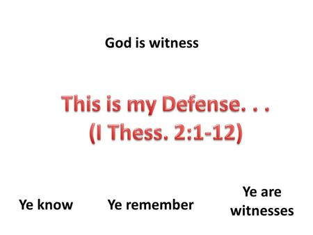 God is witness Ye knowYe remember Ye are witnesses.