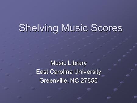 Music Library East Carolina University Greenville, NC 27858