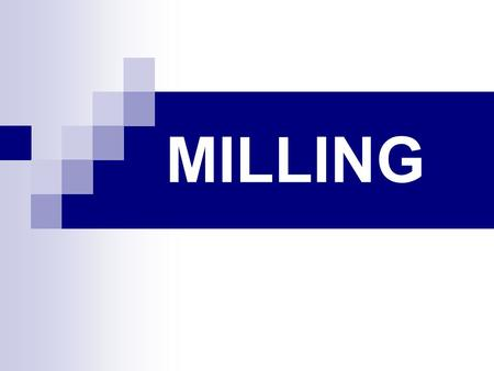 MILLING. What do you need to know ? The types of machines and cutters… The parts of each… Different operations…(linked to cutters) Workholding methods…