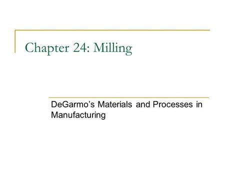 Chapter 24: Milling DeGarmo's Materials and Processes in Manufacturing.