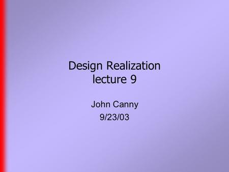 Design Realization lecture 9 John Canny 9/23/03. Last Time  More on kinematics and IK.  Some concepts from dynamics.