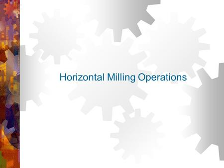 Horizontal Milling Operations