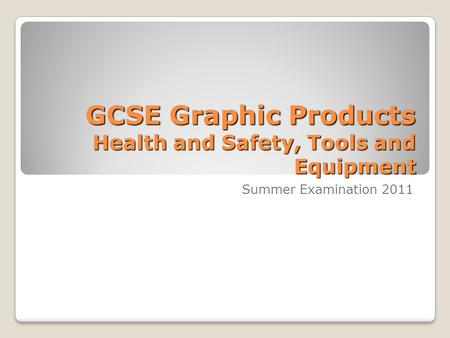 GCSE Graphic Products Health and Safety, Tools and Equipment Summer Examination 2011.