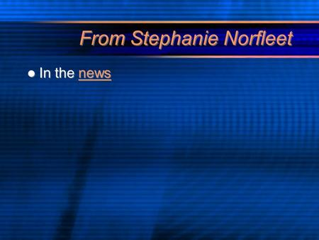 From Stephanie Norfleet In the newsnews In the newsnews.