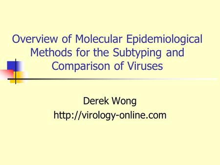 Overview of Molecular Epidemiological Methods for the Subtyping and Comparison of Viruses Derek Wong