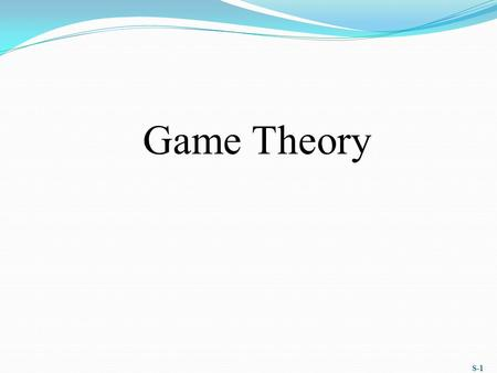 S-1 Game Theory. Basic Ideas of Game Theory Game theory is the general theory of strategic behavior. Generally depicted in mathematical form. Plays an.