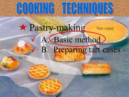 Pastry-making A. Basic method B. Preparing tart cases.