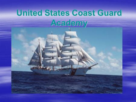 United States Coast Guard Academy. What is it  Smallest of the 5 Academies 973 cadets  Highly Selective only 1 in 8 accepted  No tuition, books, fees.