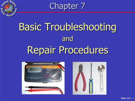 MElec-Ch7 - 1 Chapter 7 Basic Troubleshooting and Repair Procedures Basic Troubleshooting and Repair Procedures.