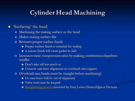 Cylinder Head Machining 'Surfacing' the head 'Surfacing' the head Machining the mating surface or the head Machining the mating surface or the head Makes.