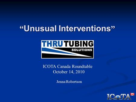 """ Unusual Interventions "" Jenna Robertson ICOTA Canada Roundtable October 14, 2010."