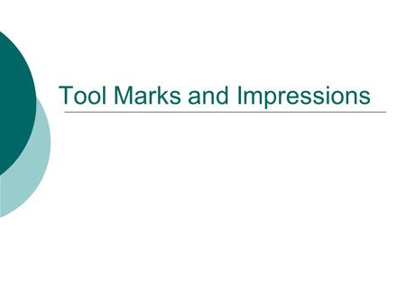 Tool Marks and Impressions. Tool Manufacturing  When tools are made, during the manufacturing process imperfections are left on the tools' surface. 