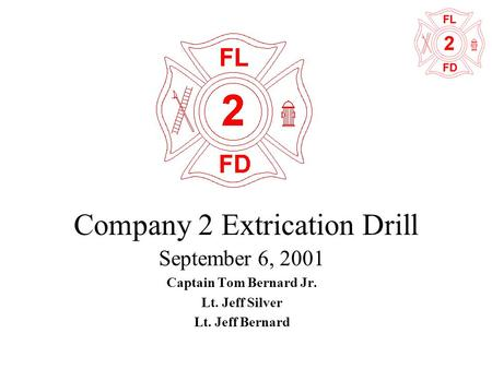 Company 2 Extrication Drill September 6, 2001 Captain Tom Bernard Jr. Lt. Jeff Silver Lt. Jeff Bernard.