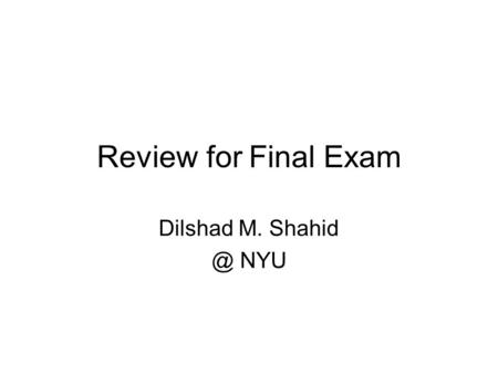 Review for Final Exam Dilshad M. NYU. In this review Arrays Pointers Structures Java - some basic information.
