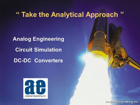 """ Take the Analytical Approach "" Analog Engineering Circuit Simulation DC-DC Converters Analytical Engineering, Inc."
