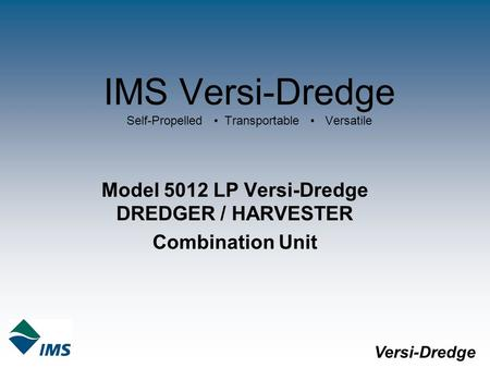 IMS Versi-Dredge Self-Propelled Transportable Versatile Model 5012 LP Versi-Dredge DREDGER / HARVESTER Combination Unit Versi-Dredge.
