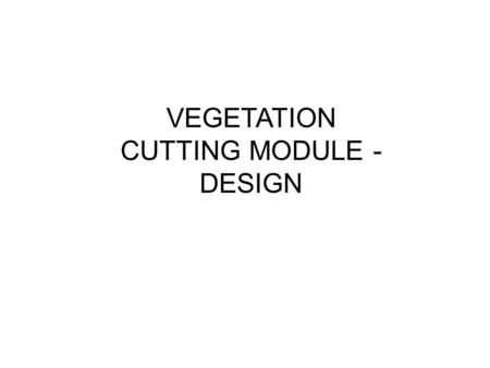 VEGETATION CUTTING MODULE - DESIGN. Deminers want to be helped in vegetation cutting, specially palm leafs.
