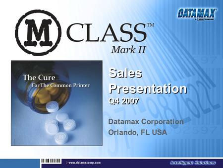 Sales Presentation Q4 2007 Datamax Corporation Orlando, FL USA.