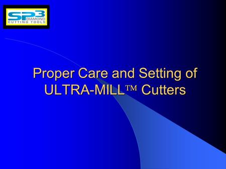Proper Care and Setting of ULTRA-MILL  Cutters. January 25, 20042 Introduction ULTRA-MILL  ULTRA-MILL  ULTRA-MILL  cartridges with diamond tips are.